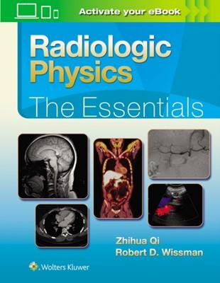 Radiologic Physics: The Essentials Zhihua Qi, Robert D. Wissman 9781496386298
