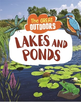 The Great Outdoors: Lakes and Ponds Lisa Regan 9781526311054
