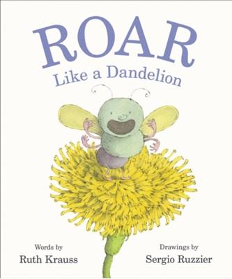 Roar Like a Dandelion Ruth Krauss 9780062680075