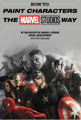 How To Paint Characters The Marvel Studios Way Marvel Comics 9781302913144