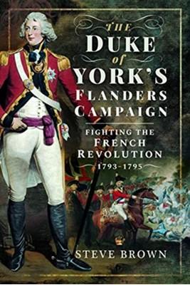 The Duke of York's Flanders Campaign Steve Brown 9781526742698