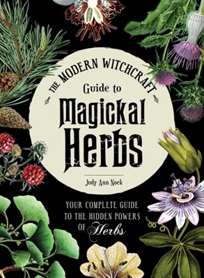The Modern Witchcraft Guide to Magickal Herbs Judy Ann Nock 9781507211489