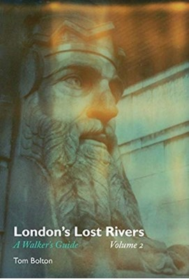London's Lost Rivers Tom Bolton 9781907222856