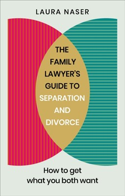 The Family Lawyer's Guide to Separation and Divorce Laura Naser 9781785042263