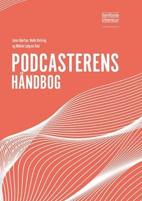 Podcasterens håndbog Nalle Kirkvåg, Anna Hjortsø, Mikkel Løfgren Rud 9788759333808
