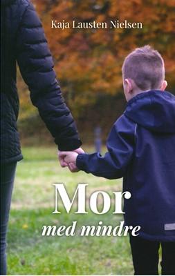 Mor med mindre Kaja Lausten Nielsen 9788792459817