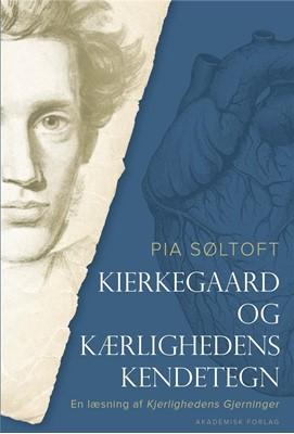 Kierkegaard og kærlighedens kendetegn Pia Søltoft 9788750052555