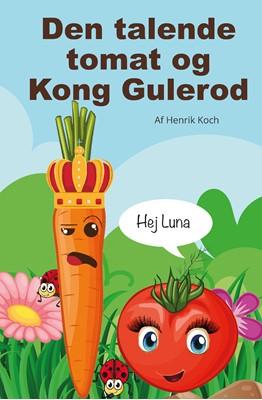 Den talende tomat og Kong Gulerod Henrik Koch 9788740977820