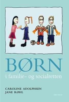 Børn i familie - og socialretten Caroline Adolphsen, Jane Røhl 9788757438598