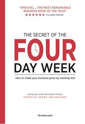 The secret of the four-day week Pernille Garde Abildgaard 9788772162140