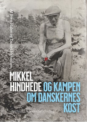 Mikkel Hindhede og kampen om danskernes kost Daniel Henschen, Sven Halse 9788771846270