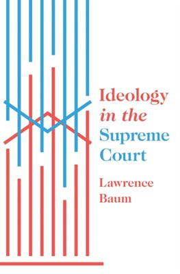 Ideology in the Supreme Court Lawrence Baum 9780691175522