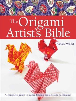 The Origami Artist's Bible Ashley Wood 9781782214816