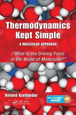 Thermodynamics Kept Simple - A Molecular Approach Roland (University of Gothenburg Kjellander 9781482244106