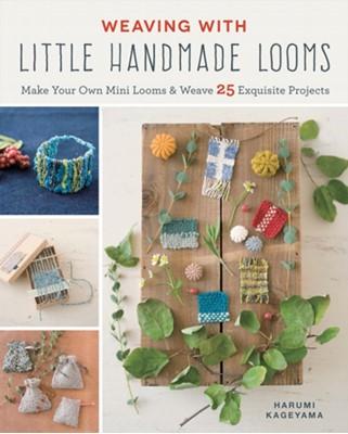 Weaving with Little Handmade Looms Harumi Kageyama 9781782216902