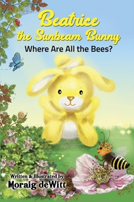 Beatrice the Sunbeam Bunny Where Are All the Bees Moraig DeWitt 9781910903223