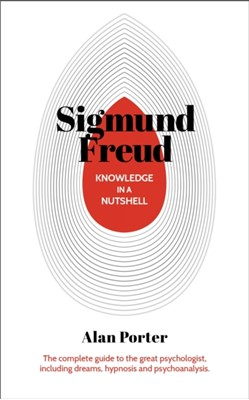 Knowledge in a Nutshell: Sigmund Freud Dr Alan Porter 9781789502213