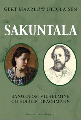 Sakuntala - Sangen om Vilhemine og Holger Drachmann  Gert Maarløw  Nicolaisen 9788772186566