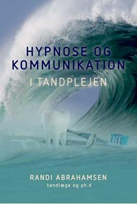 Hypnose og kommunikation i tandplejen Randi Abrahamsen 9788772043852