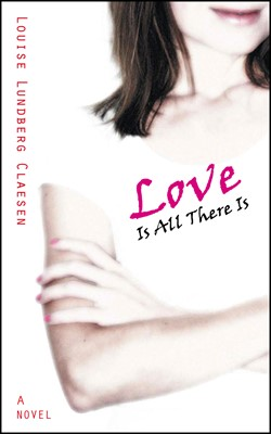 Love Is All There Is Louise Lundberg Claesen 9788797033210