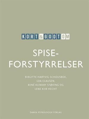 Kort & godt om SPISEFORSTYRRELSER Loa Clausen, Birgitte Hartvig Schousboe, Lene Kiib Hecht, René Klinkby Støving 9788771586879