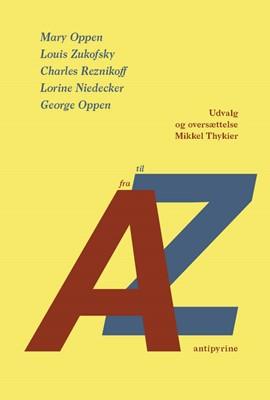 A til Z Mary Oppen, George Oppen, Lorine Niedecker, Charles Reznikoff, Louis Zukofsky 9788793694590