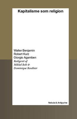 Kapitalisme som religion Robert Kurz, Giorgio Agamben, Mikkel Bolt, Walter Benjamin, Dominique Routhier 9788793694569