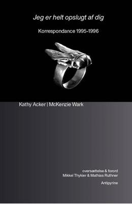Jeg er helt opslugt af dig Kathy Acker, McKenzie Wark 9788793694538