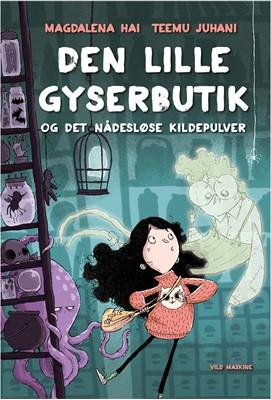 Den lille gyserbutik og det nådesløse kildepulver Magdalena Hai, Teemu Juhani 9788772270012