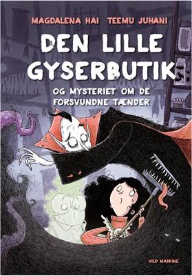 Den lille gyserbutik og mysteriet om de forsvundne tænder Magdalena Hai, Teemu Juhani 9788772270029