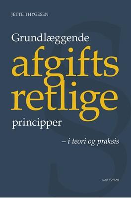 Grundlæggende afgiftsretlige principper Jette Thygesen 9788757446197