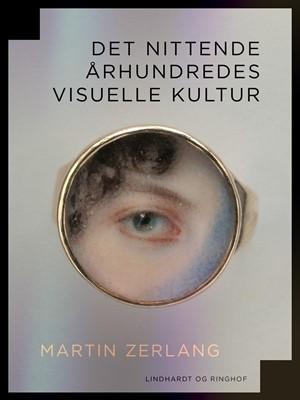 Det nittende århundredes visuelle kultur Martin Zerlang 9788726045697
