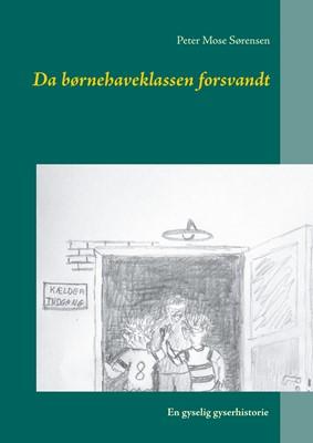 Da børnehaveklassen forsvandt Peter Mose Sørensen 9788743063032