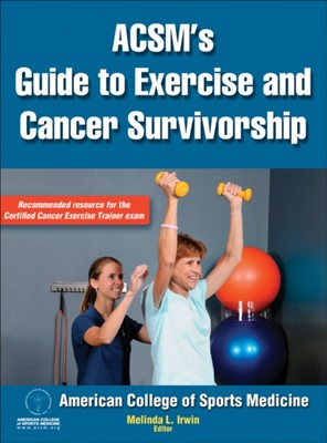ACSM's Guide to Exercise and Cancer Survivorship ACSM, Melinda L. Irwin 9780736095648