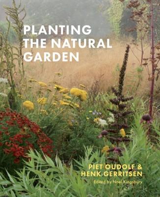 Planting the Natural Garden Henk Gerritsen, Piet Oudolf 9781604699739