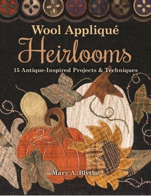 Wool Applique Heirlooms Mary A. Blythe, M. Blythe 9781617458156
