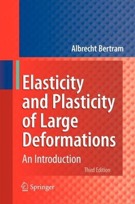 Elasticity and Plasticity of Large Deformations Albrecht Bertram 9783642246142