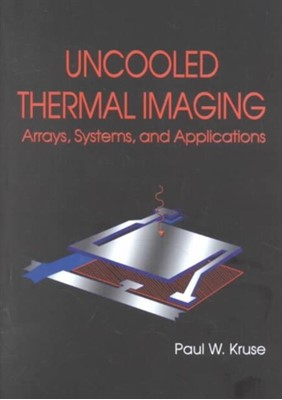 Uncooled Thermal Imaging Arrays, Systems and Applications Paul W. Kruse 9780819441225