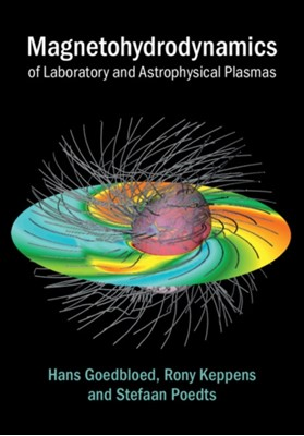 Magnetohydrodynamics of Laboratory and Astrophysical Plasmas Rony Keppens, Stefaan Poedts, Hans Goedbloed 9781107123922
