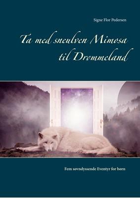 Ta med sneulven Mimosa til Drømmeland Signe Flor Pedersen 9788743063230
