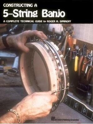 Constructing a 5-String Banjo Roger H. Siminoff 9780881883732