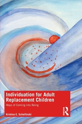 Individuation for Adult Replacement Children Kristina Schellinski, Kristina E. (International School for Analytical Psychology Schellinski 9781138824881
