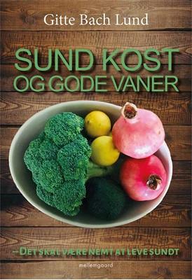 Sund kost og gode vaner Gitte Bach Lund 9788772186474