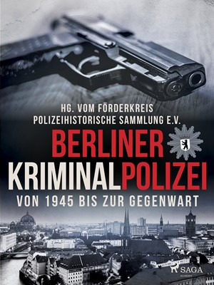 Berliner Kriminalpolizei von 1945 bis zur Gegenwart Polizeihistorische Sammlung 9788726410488