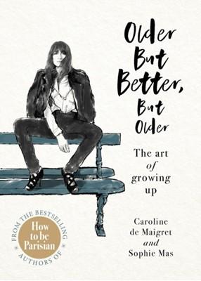 Older but Better, but Older Sophie Mas, Caroline De Maigret 9781529104486