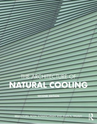 The Architecture of Natural Cooling Rosa (University of Westminster Schiano-Phan, Brian (Natural Cooling Ltd Ford, Juan A. Vallejo 9781138629073