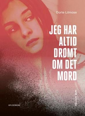 Jeg har altid drømt om det mord Dorte Lilmose 9788762519220