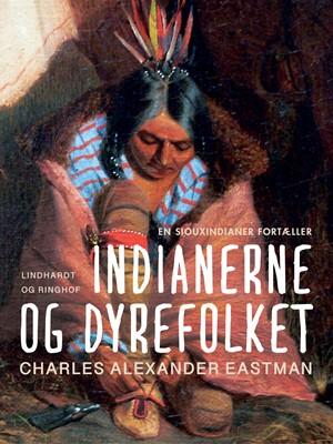 Indianerne og dyrefolket Charles Alexander Eastman 9788726278439