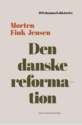 Den danske reformation Morten Fink-Jensen 9788772190259