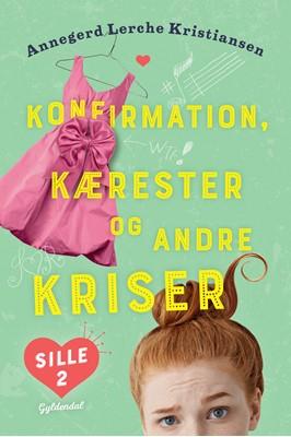 Sille 2 - Konfirmation, kærester og andre kriser Annegerd Lerche Kristiansen 9788702289312